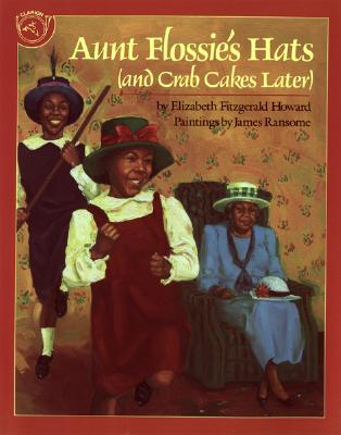 Aunt Flossie's Hats and Crab Cakes Later By Howard, Elizabeth Fitzgerald/ Ransome, James (ILT)